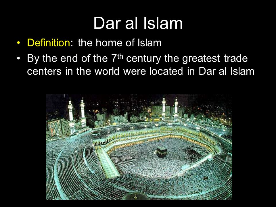 Dar al Islam Definition: the home of Islam