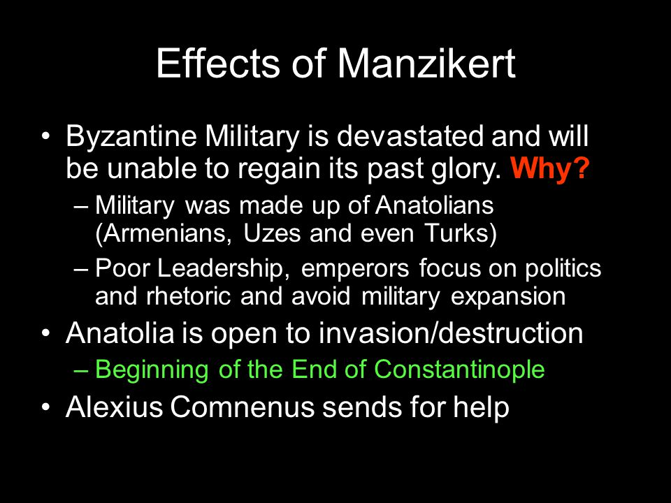 Effects of Manzikert Byzantine Military is devastated and will be unable to regain its past glory. Why