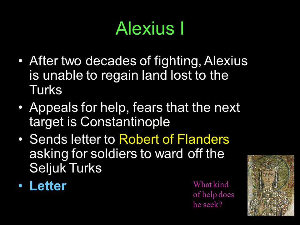 Alexius I After two decades of fighting, Alexius is unable to regain land lost to the Turks.