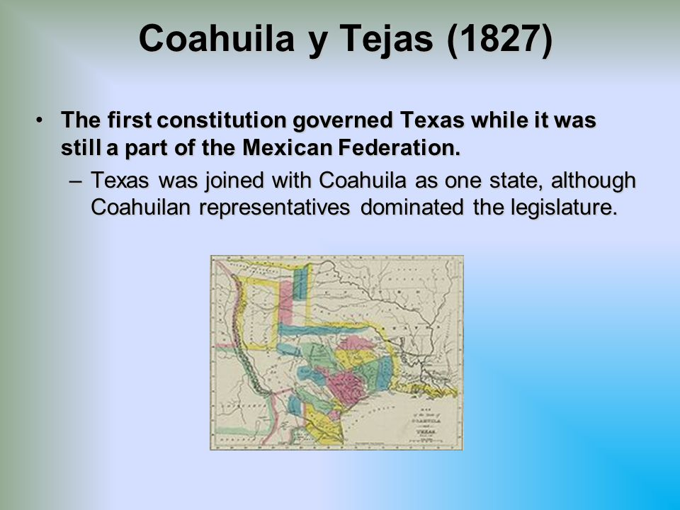 Coahuila y Tejas (1827) The first constitution governed Texas while it was still a part of the Mexican Federation.