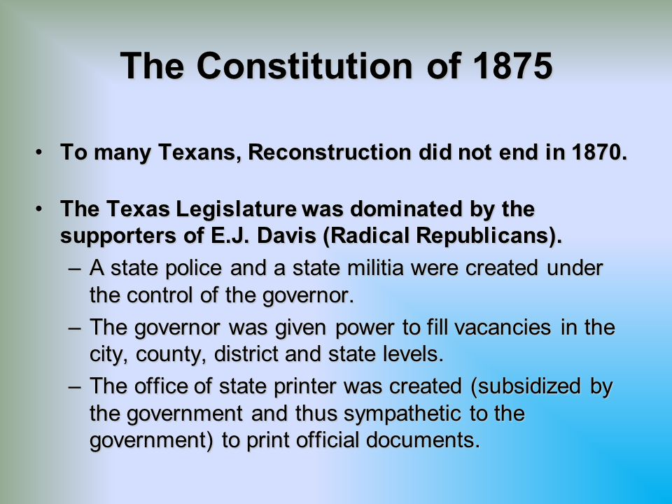 The Constitution of 1875 To many Texans, Reconstruction did not end in 1870.