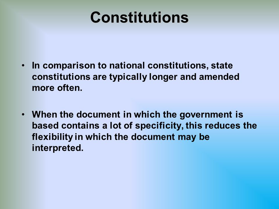 Constitutions In comparison to national constitutions, state constitutions are typically longer and amended more often.