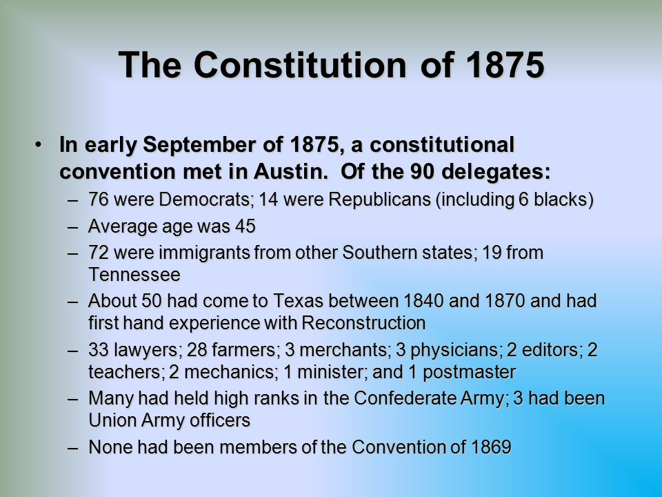 The Constitution of 1875 In early September of 1875, a constitutional convention met in Austin. Of the 90 delegates:
