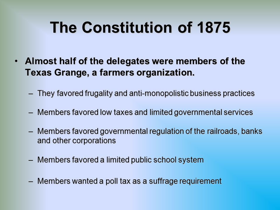 The Constitution of 1875 Almost half of the delegates were members of the Texas Grange, a farmers organization.