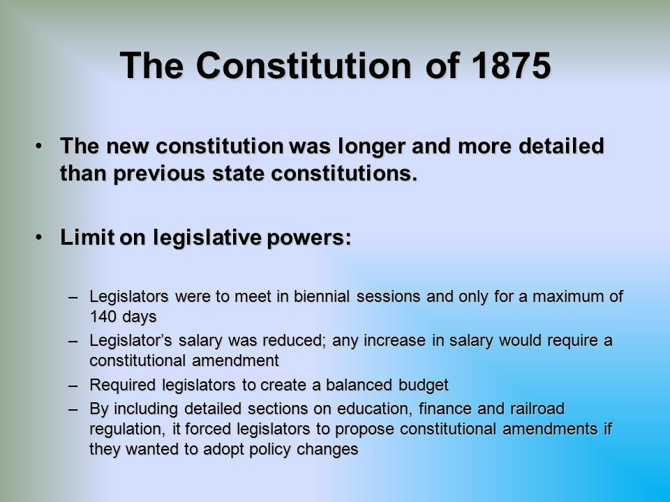 The Constitution of 1875 The new constitution was longer and more detailed than previous state constitutions.