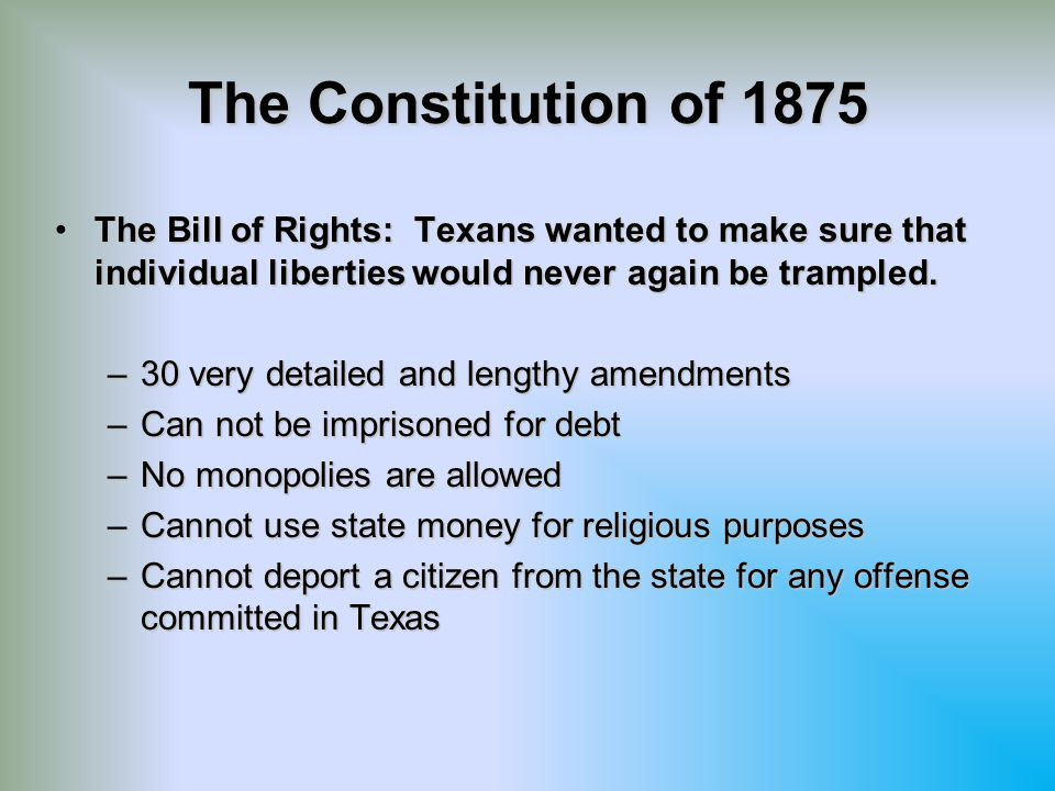 The Constitution of 1875 The Bill of Rights: Texans wanted to make sure that individual liberties would never again be trampled.