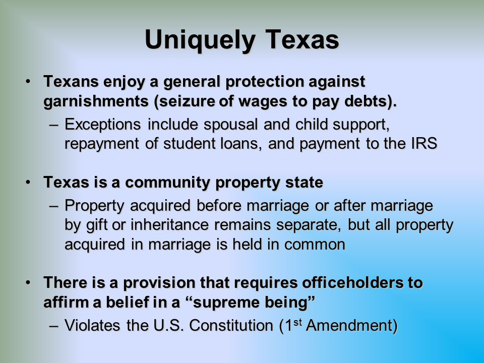 Uniquely Texas Texans enjoy a general protection against garnishments (seizure of wages to pay debts).