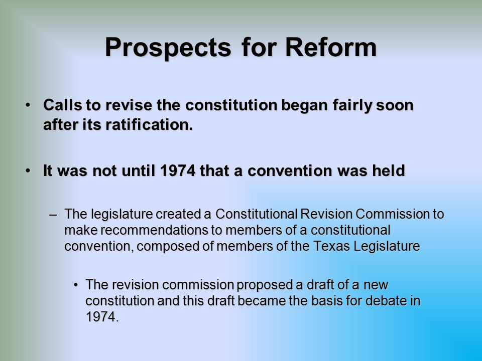 Prospects for Reform Calls to revise the constitution began fairly soon after its ratification. It was not until 1974 that a convention was held.