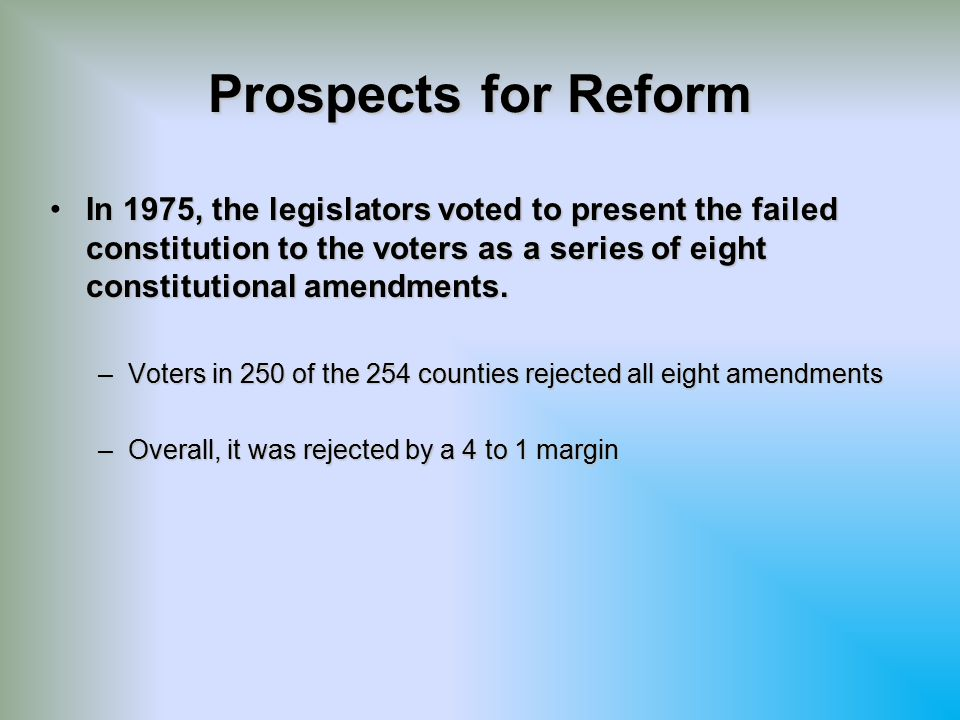 Prospects for Reform In 1975, the legislators voted to present the failed constitution to the voters as a series of eight constitutional amendments.