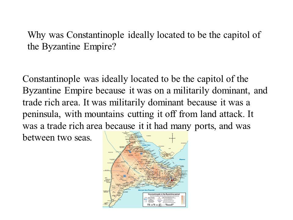 Why was Constantinople ideally located to be the capitol of the Byzantine Empire