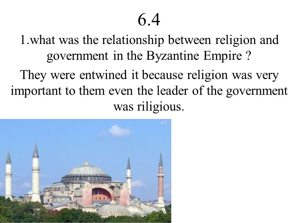 6.4 1.what was the relationship between religion and government in the Byzantine Empire