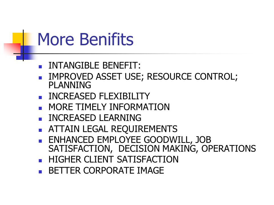 More Benifits INTANGIBLE BENEFIT: