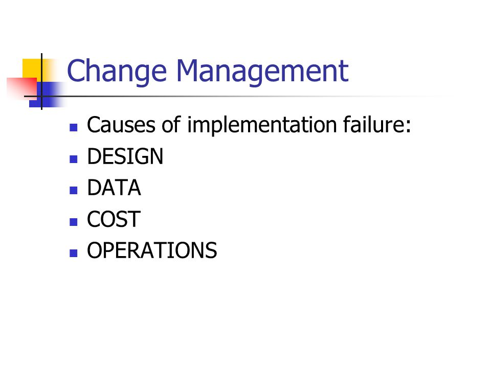 Change Management Causes of implementation failure: DESIGN DATA COST