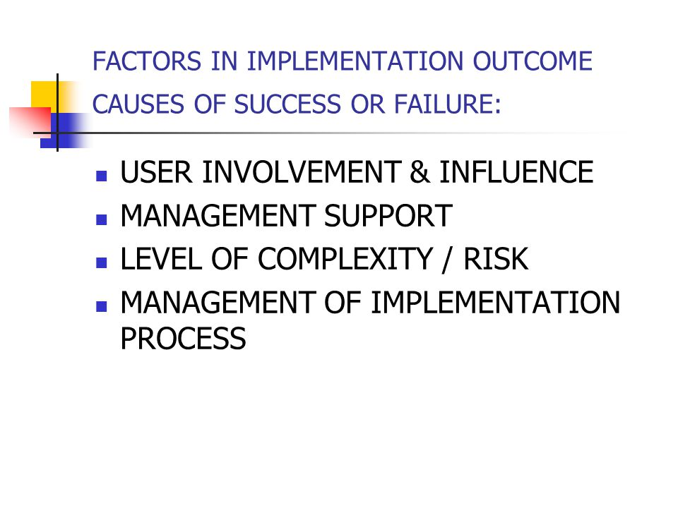 FACTORS IN IMPLEMENTATION OUTCOME CAUSES OF SUCCESS OR FAILURE: