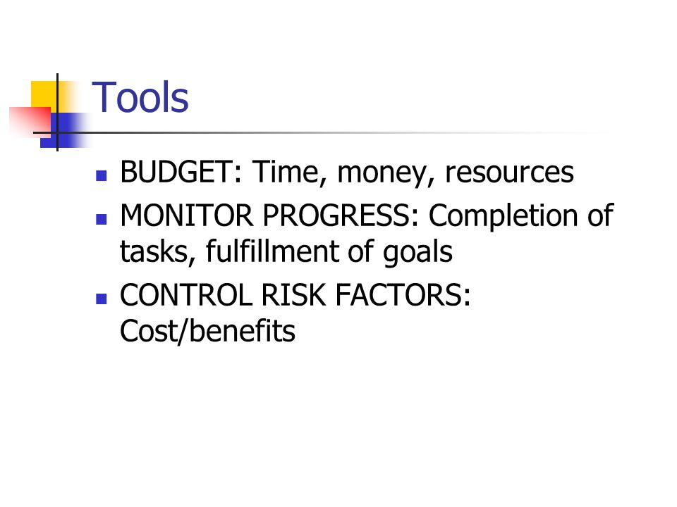 Tools BUDGET: Time, money, resources