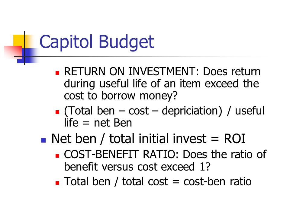 Capitol Budget Net ben / total initial invest = ROI