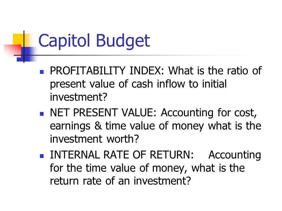 Capitol Budget PROFITABILITY INDEX: What is the ratio of present value of cash inflow to initial investment
