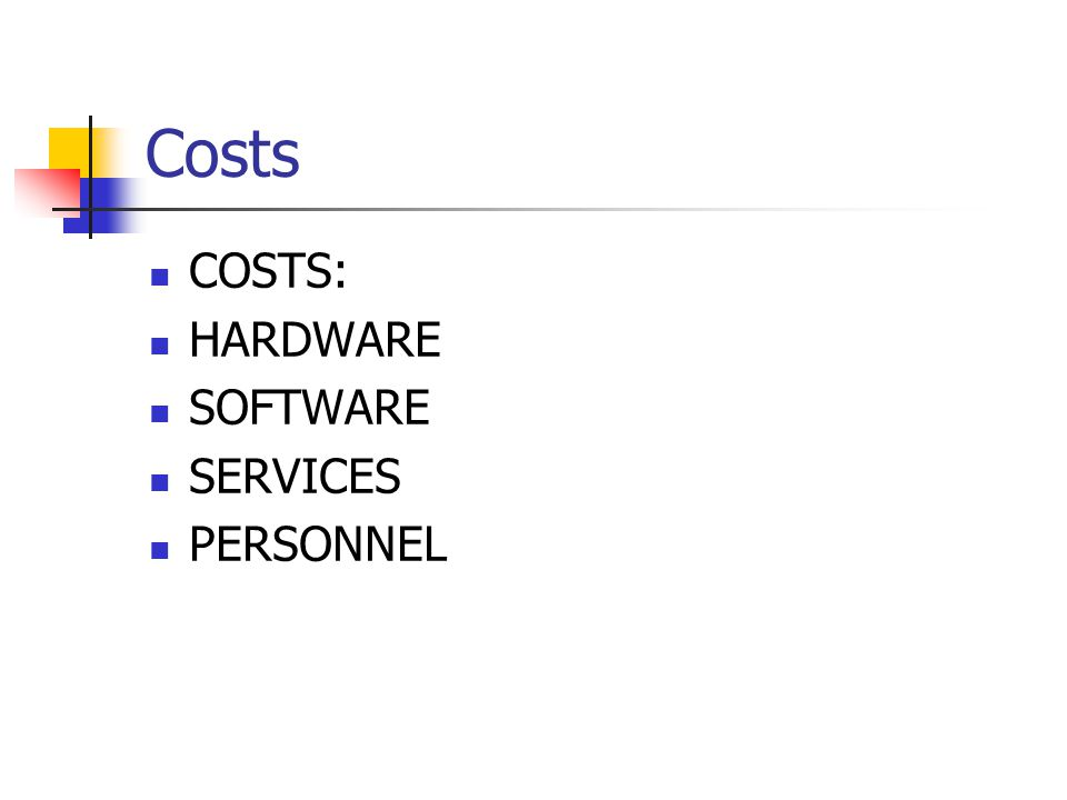 Costs COSTS: HARDWARE SOFTWARE SERVICES PERSONNEL