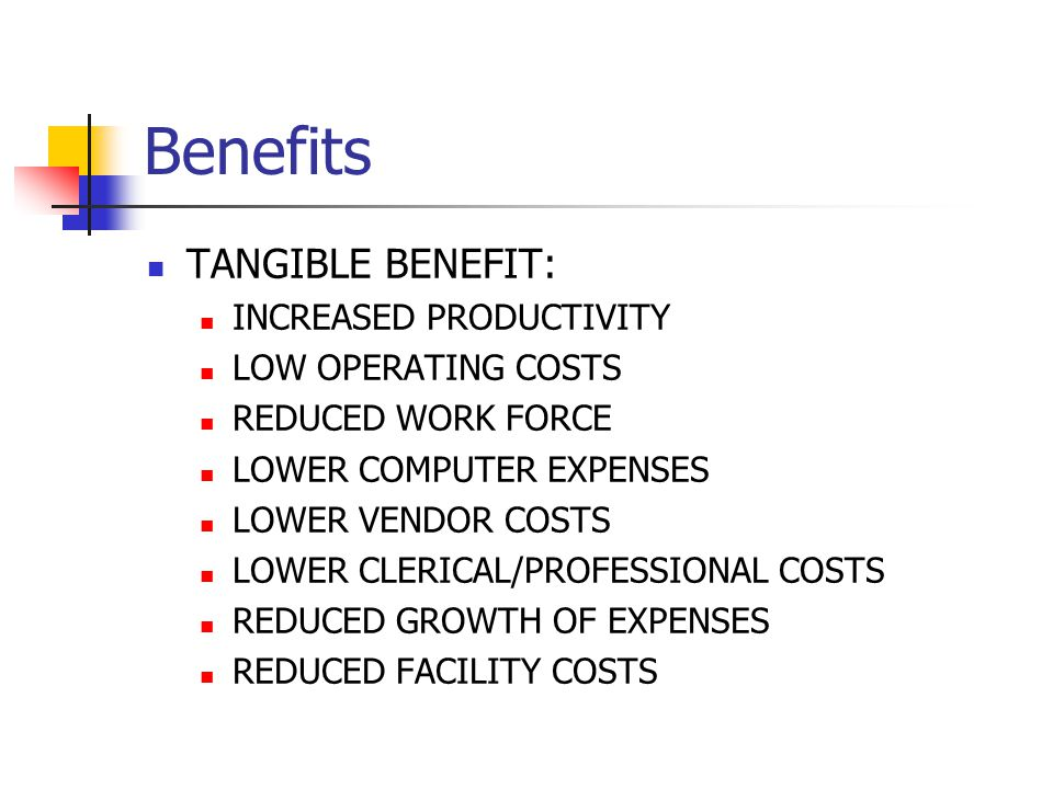 Benefits TANGIBLE BENEFIT: INCREASED PRODUCTIVITY LOW OPERATING COSTS