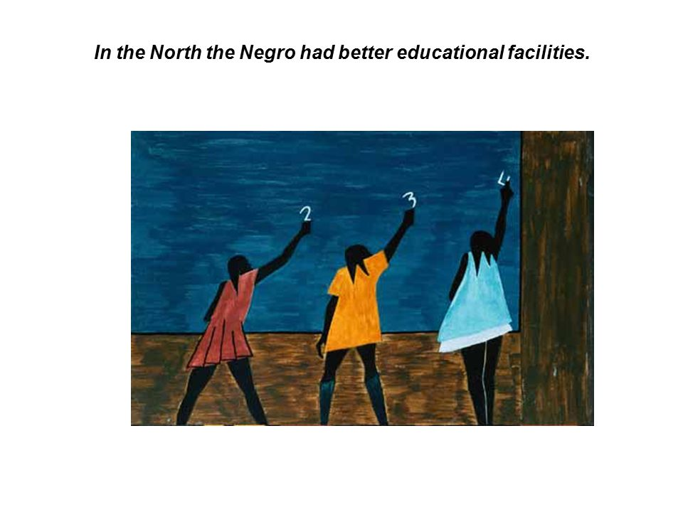In the North the Negro had better educational facilities.