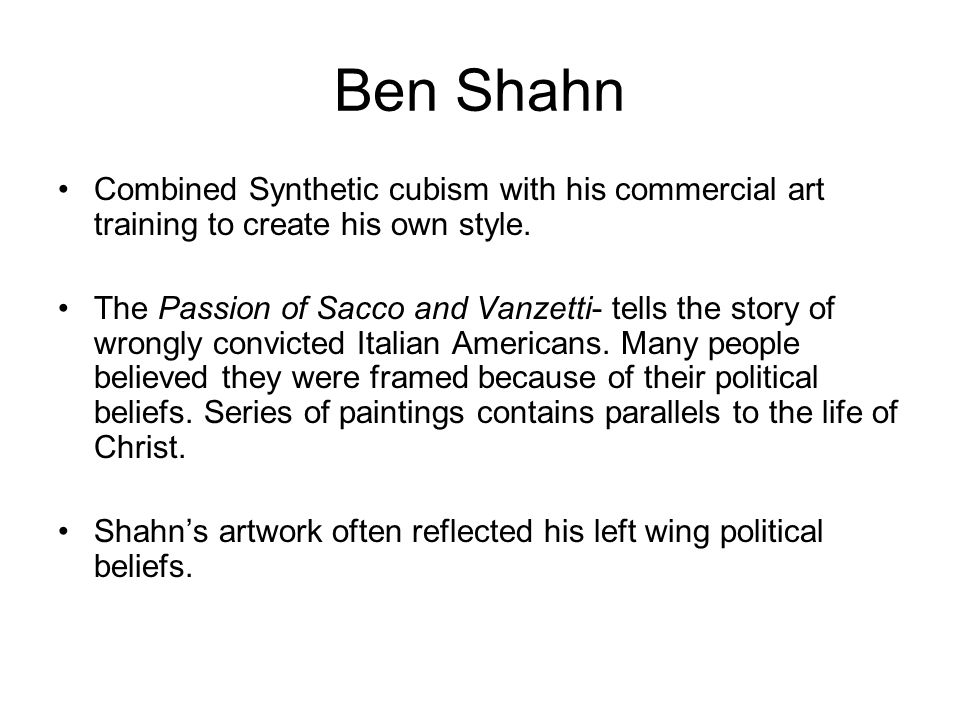 Ben Shahn Combined Synthetic cubism with his commercial art training to create his own style.
