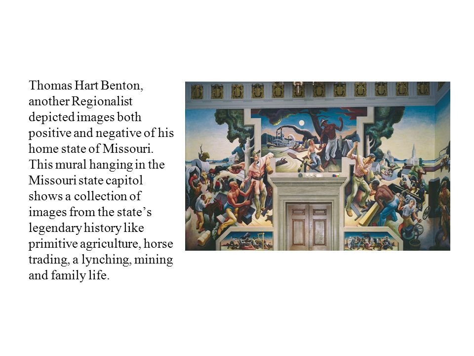 Thomas Hart Benton, another Regionalist depicted images both positive and negative of his home state of Missouri.