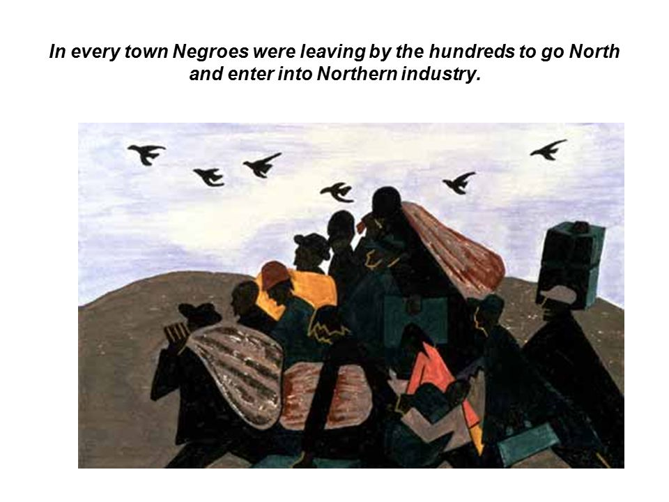 In every town Negroes were leaving by the hundreds to go North and enter into Northern industry.