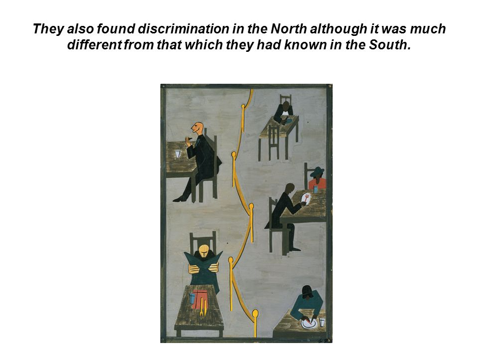 They also found discrimination in the North although it was much different from that which they had known in the South.