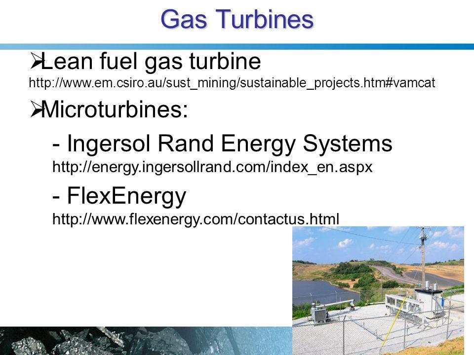Gas Turbines Lean fuel gas turbine http://www.em.csiro.au/sust_mining/sustainable_projects.htm#vamcat.