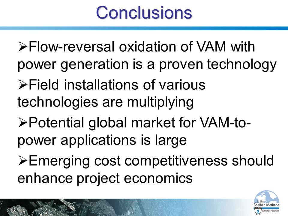 Conclusions Flow-reversal oxidation of VAM with power generation is a proven technology. Field installations of various technologies are multiplying.