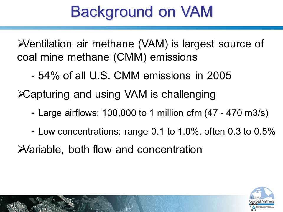 Background on VAM Ventilation air methane (VAM) is largest source of coal mine methane (CMM) emissions.