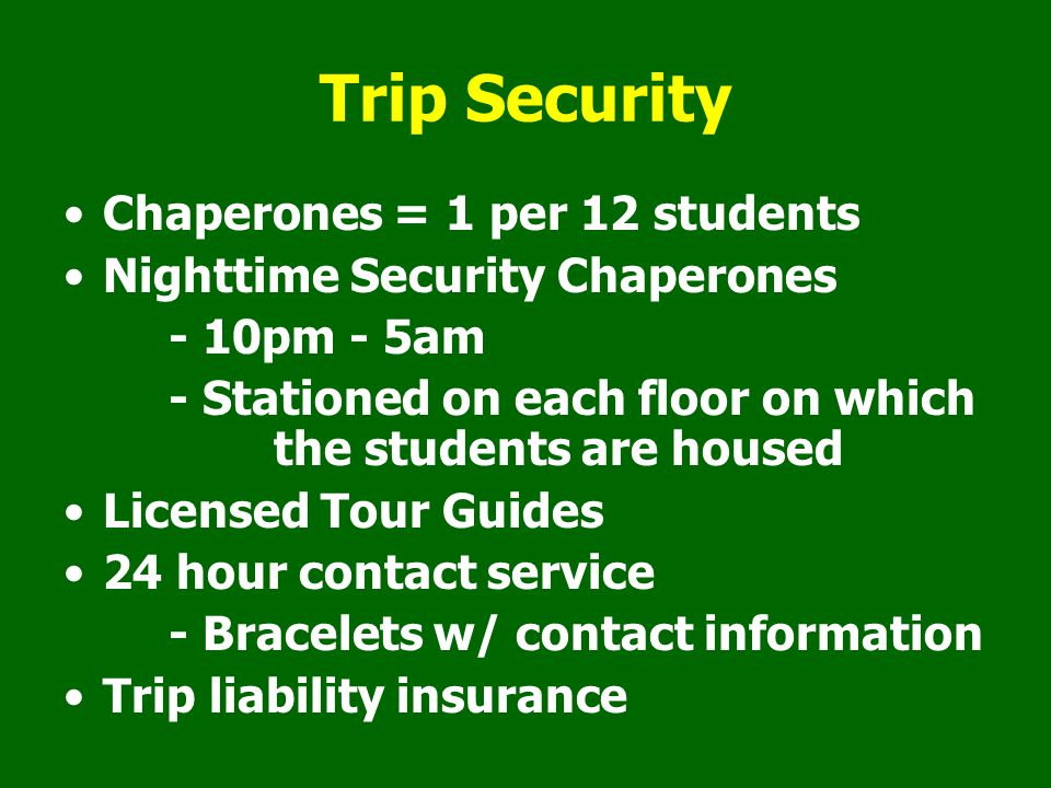 Trip Security Chaperones = 1 per 12 students