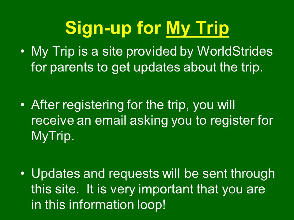 Sign-up for My Trip My Trip is a site provided by WorldStrides for parents to get updates about the trip.