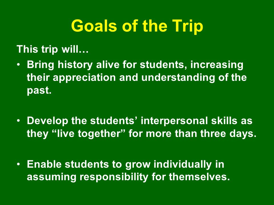 Goals of the Trip This trip will…