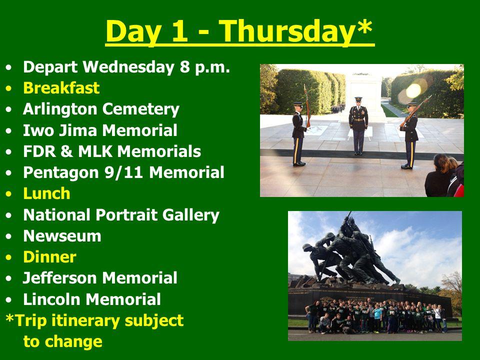 Day 1 - Thursday* Depart Wednesday 8 p.m. Breakfast Arlington Cemetery