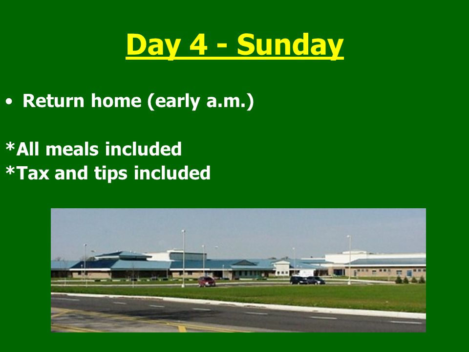 Day 4 - Sunday Return home (early a.m.) *All meals included