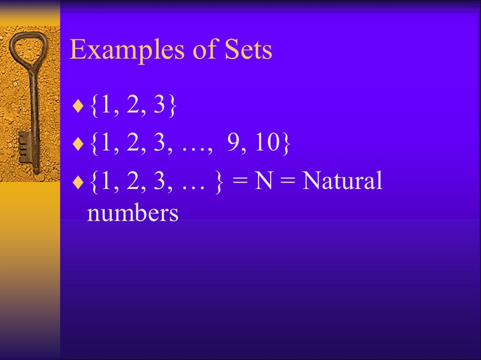 Examples of Sets {1, 2, 3} {1, 2, 3, …, 9, 10} {1, 2, 3, … } = N = Natural numbers