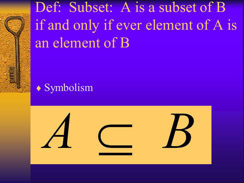 Def: Subset: A is a subset of B if and only if ever element of A is an element of B