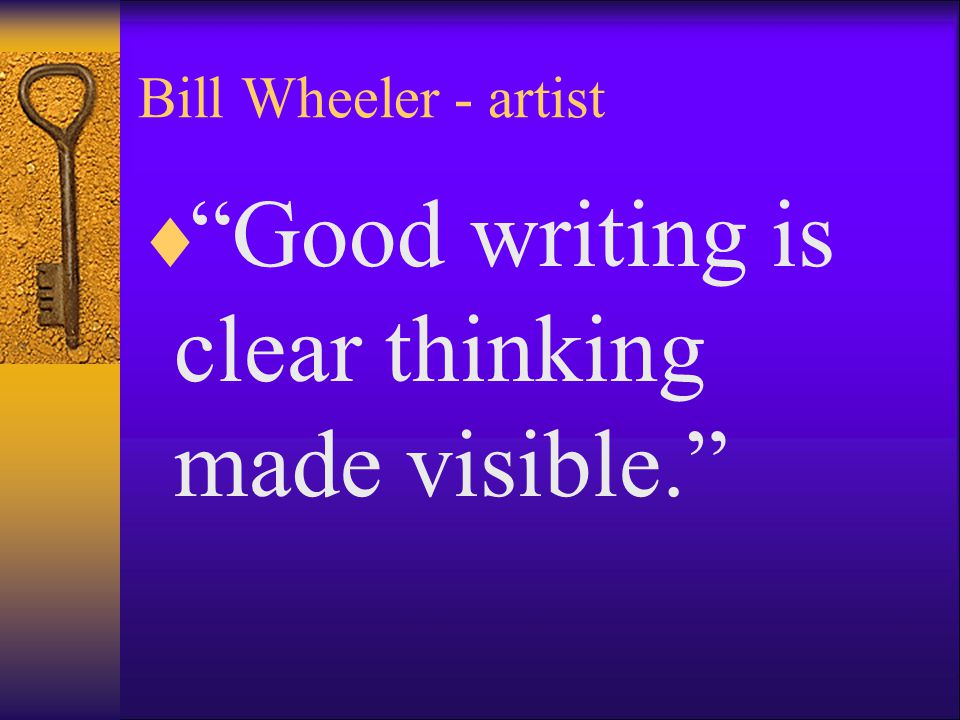 Good writing is clear thinking made visible.
