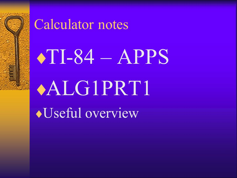 Calculator notes TI-84 – APPS ALG1PRT1 Useful overview