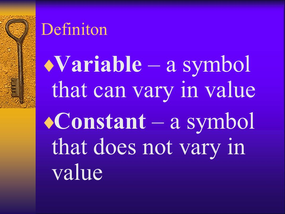Variable – a symbol that can vary in value