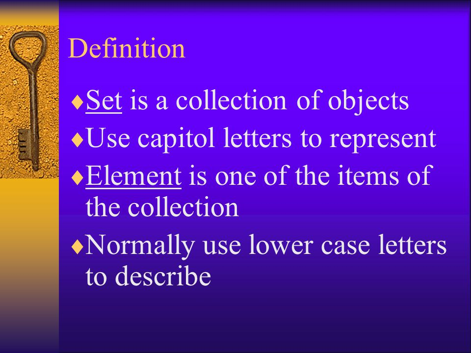 Definition Set is a collection of objects. Use capitol letters to represent. Element is one of the items of the collection.