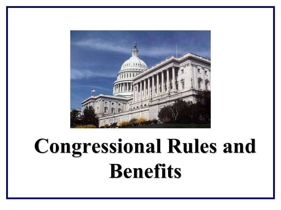 Congressional Rules and Benefits