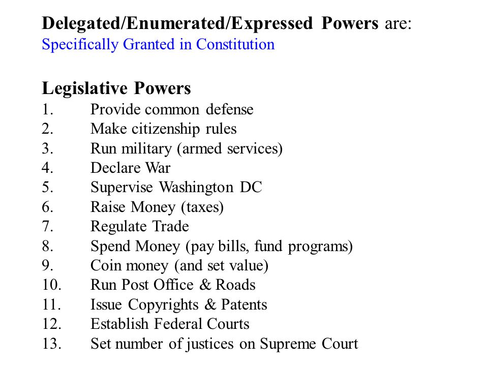 Delegated/Enumerated/Expressed Powers are: Specifically Granted in Constitution