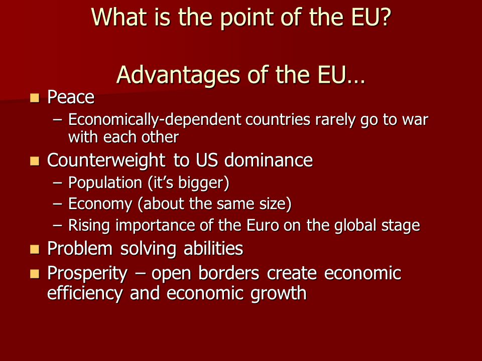 What is the point of the EU Advantages of the EU…