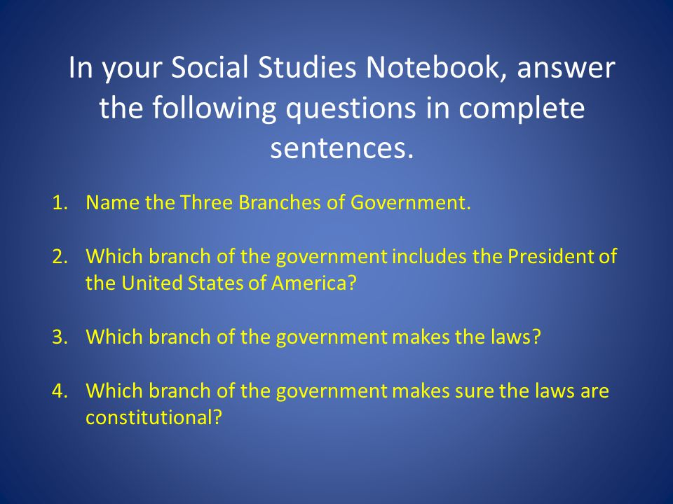 In your Social Studies Notebook, answer the following questions in complete sentences.