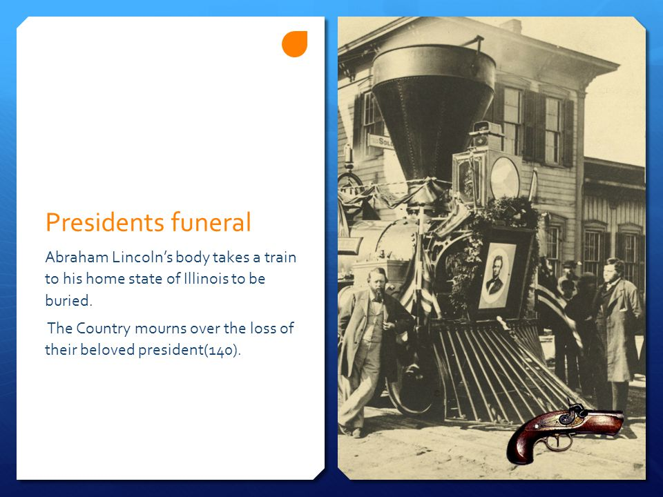 Presidents funeral Abraham Lincoln's body takes a train to his home state of Illinois to be buried.