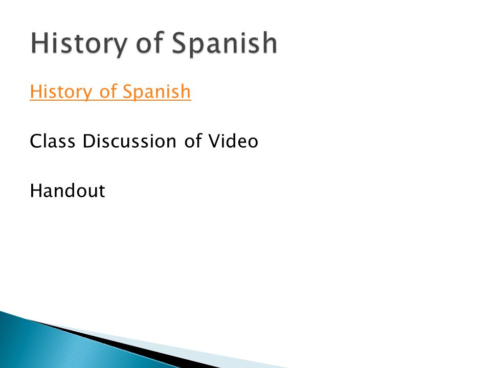History of Spanish History of Spanish Class Discussion of Video Handout
