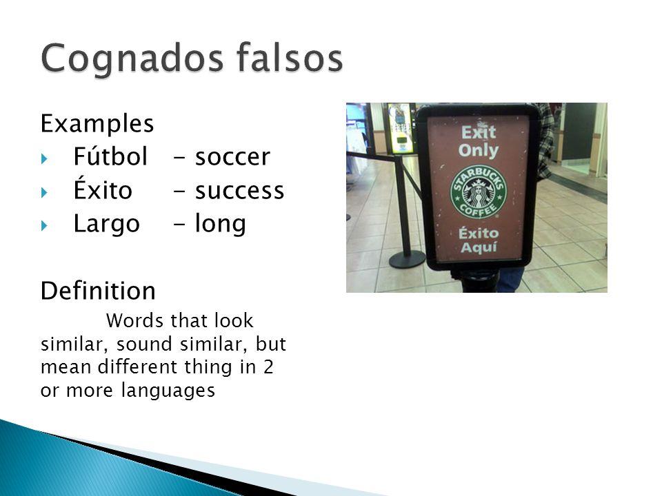 Cognados falsos Examples Fútbol - soccer Éxito - success Largo - long