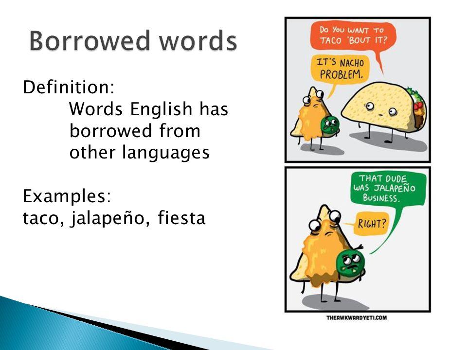 Borrowed words Definition: